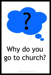Why do you go to church? healthyspiritualiity.org