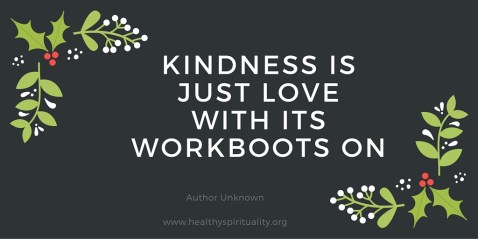 Kindness is just love with its workbooks on. www.healthyspirituality.org