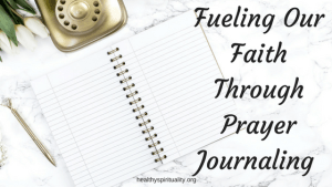 Fueling Our Faith Through Prayer Journaling