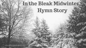 In the Bleak Midwinter – Hymn Story