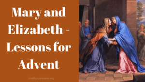 Mary and Elizabeth – Lessons for Advent
