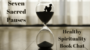 Seven Sacred Pauses: Healthy Spirituality Book Chat