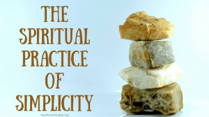 Simple Ideas for the Spiritual Practice of Simplicity