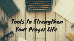 5 Prayer Tools to Strengthen Your Prayer Life
