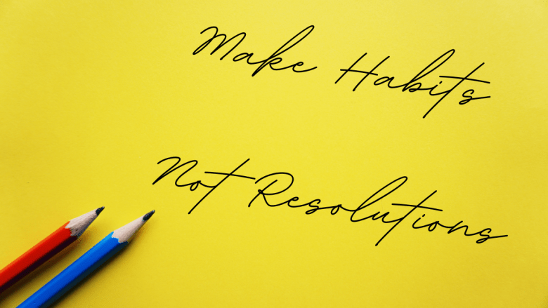 make habits not resolutions when creating your wellbeing plan