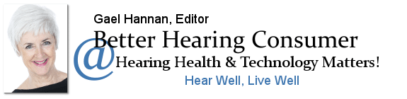 Better Hearing Consumer - Gael Hannan | Living with hearing loss for consumers and hard of hearing people | HearingHealthMatters.org/BetterHearingConsumer/