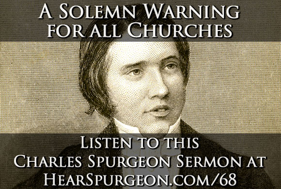 68. spurgeon sermon audio podcast solemn warning churches post pic