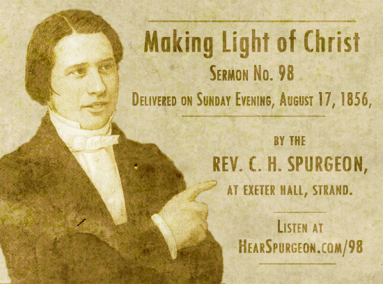 charles spurgeon,making light Christ,spurgeon sermon audio,matthew 22,sermon 98,hear spurgeon,spurgeon podcast,spurgeon reformed