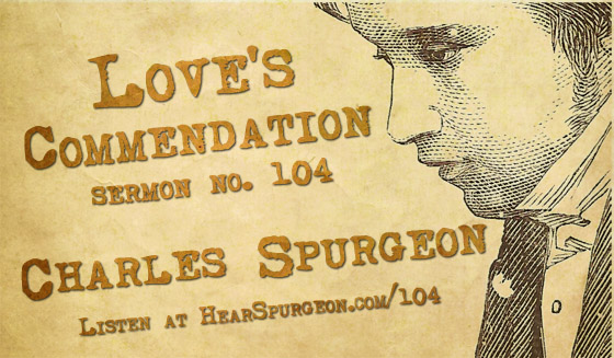 sermon 104, Love's Commendation, Romans 5:8, Spurgeon gospel, charles spurgeon, spurgeon sermon, gospel, spurgeon podcast