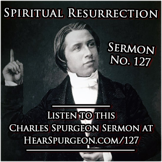 sermon 127, Spiritual resurrection, spurgeon audio, ephesians 2,