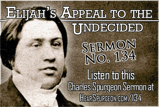 sermon 134, spurgeon audio, elijah appeal undecided, 1 kings 18, young spurgeon,
