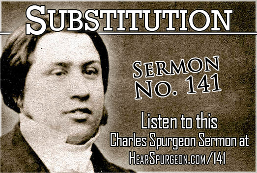 sermon 141, 142, substitution, gospel spurgeon, 2 corinthians 5, charles spurgeon sermon audio