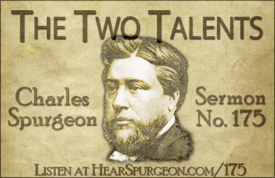 sermon 175, two talents, matthew 25, charles spurgeon, sermon audio, spurgeon audio, 5 talents, 1 talent, 10 talents,