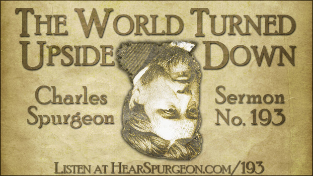 sermon 193, world turned upside down, spurgeon sermon audio, charles haddon spurgeon, acts 17,