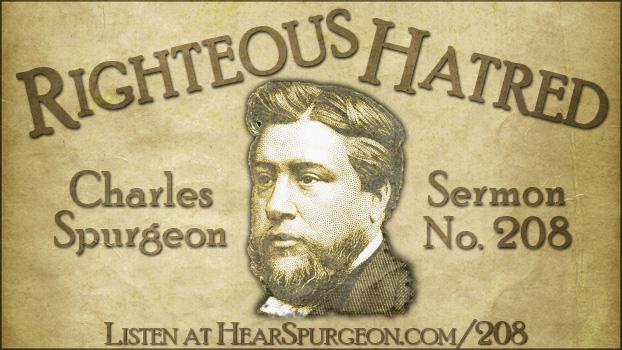 sermon 208, righteous hatred, spurgeon sermon audio, psalm 97, charles haddon spurgeon, hate sin,