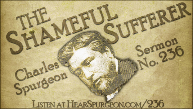 sermon 236, shameful sufferer, spurgeon gospel, Hebrews 12, charles spurgeon audio,