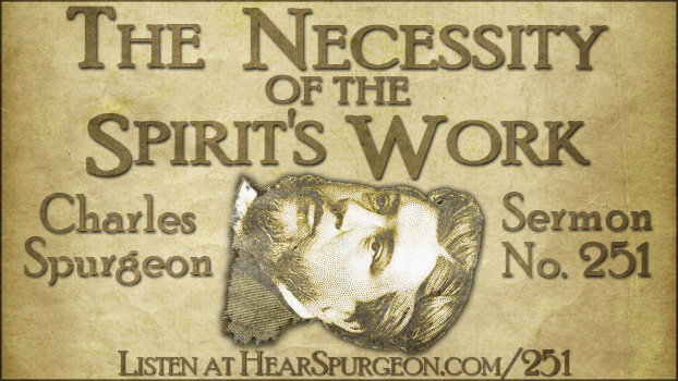 Sermon 251, necessity spirit work, spurgeon sermon, spurgeon calvinism, doctrines of grace, monergism, ezekiel 36, spurgeon audio, spurgeon predestination,