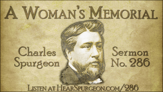 Sermon 286, Woman's Memorial, Spurgeon Sermon Audio, Matthew 26, Jesus saves, love Jesus,