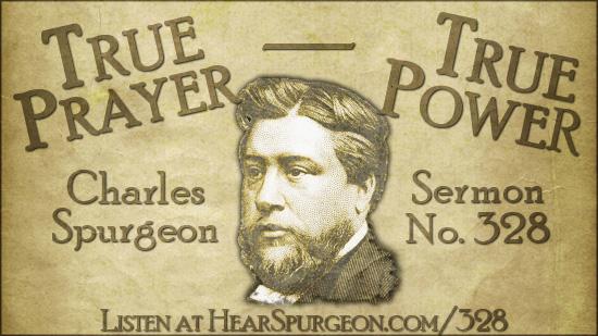 Sermon 328, True prayer, true power, spurgeon sermon audio, spurgeon prayer, hear spurgeon, mark 11, spurgeon pray,