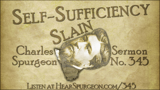 Sermon 345, self sufficiency slain, spurgeon sermon, spurgeon audio, total depravity, john 15, calvinism, arminianism,