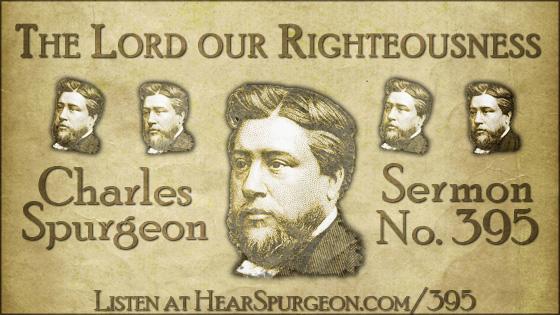 JEHOVAH The Lord our Righteousness, spurgeon sermon, volume 7, metropolitan tabernacle, sermon 395, jeremiah 23,