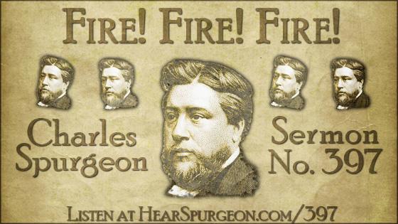 Fire Fire Fire, spurgeon sermon, volume 7, metropolitan tabernacle, sermon 397, isaiah 43,