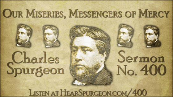 Our Miseries Messengers of Mercy, spurgeon sermon, volume 7, metropolitan tabernacle, sermon 400, hosea 6, spurgeon suffering,