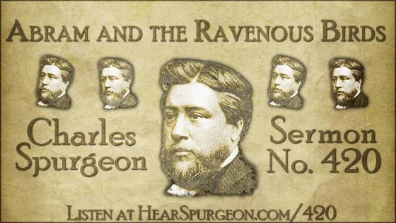 Abram and the Ravenous Birds, spurgeon sermon, volume 7, metropolitan tabernacle, sermon 420, genesis 15,