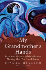 Book cover for My Grandmother's Hands: Racialized Trauma and the Pathway to Mending Our Hearts and Bodies by Resmaa Menakem (2017, Central Recovery Press).