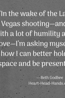 "This excerpt from the blog post appears in white font against a dark grey background: ""In the wake of the Las Vegas shooting—and with a lot of humility and love—I'm asking myself how I can better hold space and be present."""