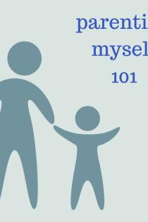 Parenting Myself 101