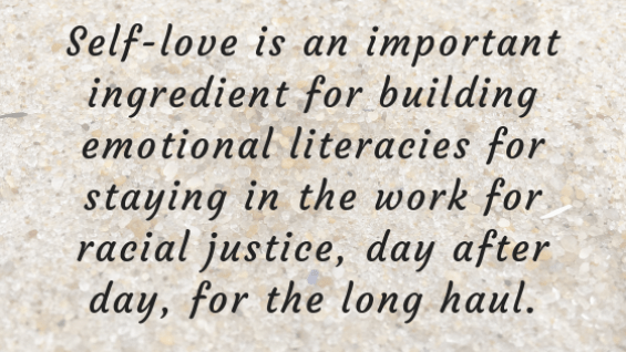 """Against a faded background of grains of sand appears the quote from this blog post: """"Self-love is an important ingredient for building emotional literacies for staying in the work for racial justice, day after day, for the long haul."""""""