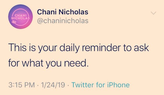 "Image shows Chani Nicholas's tweet, which reads, ""This is your daily reminder to ask for what you need"" (from 1/24/19)."