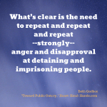 """This image shares the quote """"What's clear is the need to repeat and repeat and repeat—strongly—anger and disapproval at detaining and imprisoning people,"""" against a dark blue background representing the night sky."""