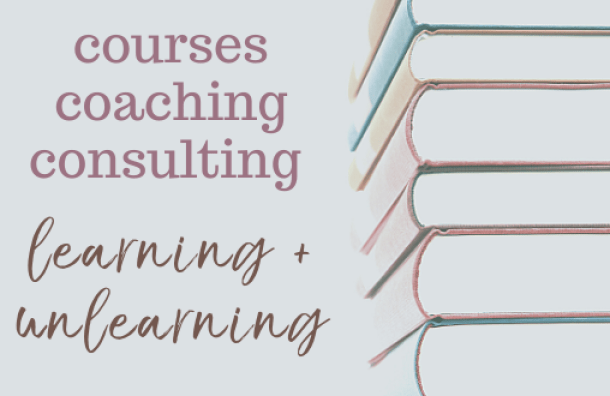 This image shows books alongside the words: courses, coaching, consulting. learning + unlearning.