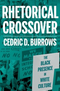 Book cover of Rhetorical Crossover: The Black Presence in White Culture by Cedric D. Burrows. Background photo by Marion S. Trikosko shows demonstrators holding signs during the March on Washington, 1963.