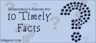 10 Timely Facts — Homeschool Memoirs