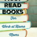 If you work from home or want to work from home, check out these must read books for inspiration and encouragement! Must Read Books for Work at Home Moms at heartandsoulhomeschooling.com 5 Days of Tips for Work at Home Moms