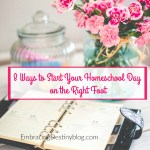8 Ways to Start Your Homeschool Day on the Right Foot