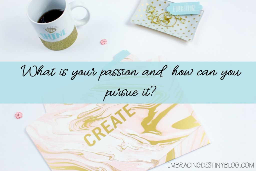 Pursuing passion and purpose in your life | embracing destiny