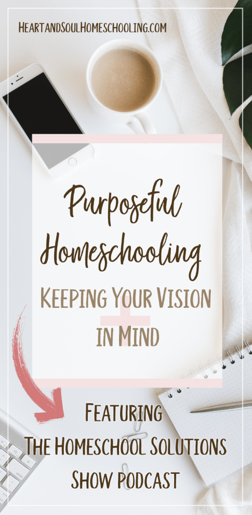 Purposeful Homeschooling: Keeping your Vision in Mind