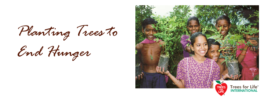 Trees for Life International - creating hope through a movement in which people join hands to break the cycle of poverty and hunger and care for our earth