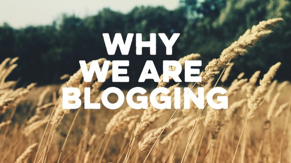 Why We Are Blogging - Heart Cry Church