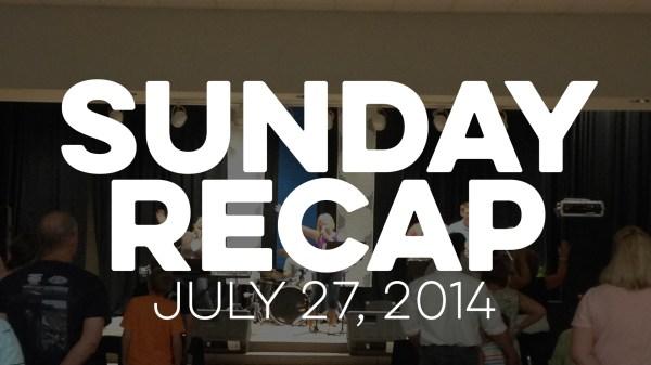 Sunday Recap - July 27, 2014 - Heart Cry Church
