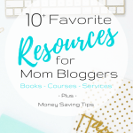 10+ Favorite Resources for Mom Bloggers