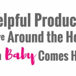 Helpful Products to have Around the House When Baby Comes Home