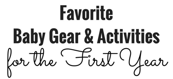 Favorite Baby Gear & Activities for the First Year