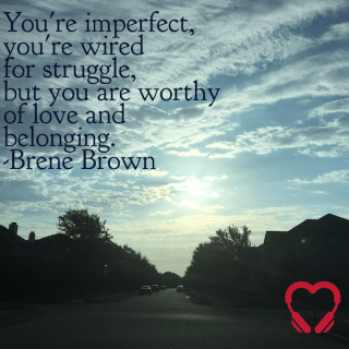 Brene Brown Quote: You're imperfect, Wired for Struggle, but worthy of Love and Belonging | HeartStories