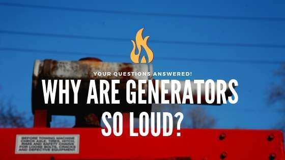why are generators so loud