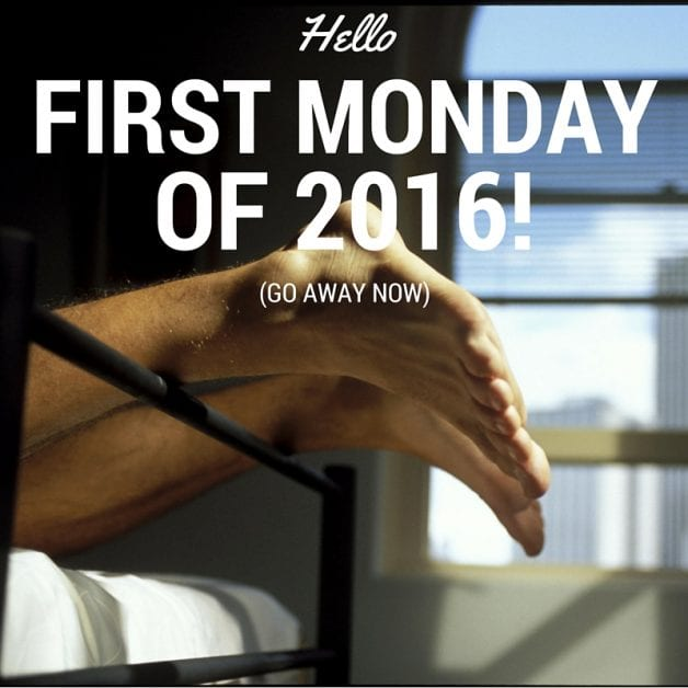 Hello First Monday of 2016! (Go Away Now)
